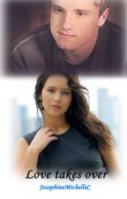 Love takes over (Everlark fanfiction) (ON HOLD) by JosephineMichelleC