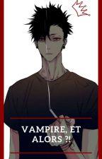 Vampire, et alors ?! by Louve_2016