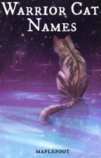 Warrior Cat Names by maplefoot