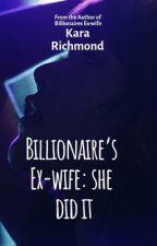 Billionaire's Ex-wife: she did it! by krichmond70
