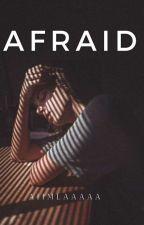 Afraid by aiimlaaaaa