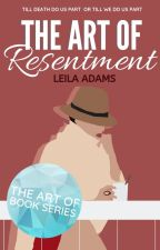 The Art of Resentment by leilaaadams