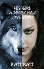 His Girl ~ A Derek Hale love story (Editing) by Katt_Natt