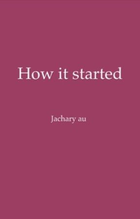 How it started || jachary  by -meavey