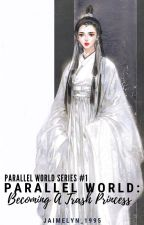 Parallel World: Becoming A Trash Princess [Parallel World Series # 1] by _Jammy_Nayre