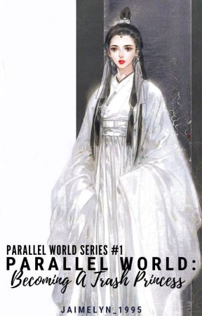 Parallel World: Becoming A Trash Princess [Parallel World Series # 1] by Jai_Me_Lyn