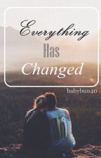 Everything Has Changed by babybun40