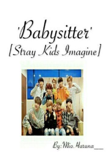 Babysitter (Stray Kids Imagine) - Miori Haruna - Wattpad
