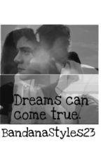 Dreams can come true by BandanaStyles23