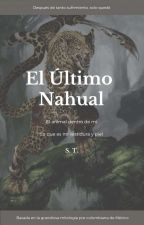 El Último Nahual by sstt_stories