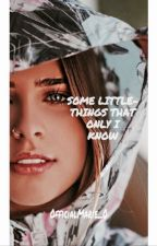 Some Little-Things That Only I Know by OfficialMarie_0
