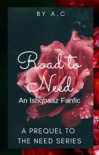 Road to Need - An Ishqbaaz Fanfic: A Prequel to the Need Series by ISQwritings