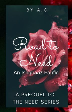 Road to Need - An Ishqbaaz Fanfic: A Prequel to the Need Series by saraabesukhan