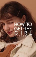 How to Get the Girl by micacolax