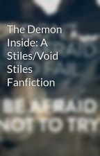 The Demon Inside: A Stiles/Void Stiles Fanfiction by lordhelpme