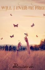Will I Ever Be Free? (On hold) by JRouzainah