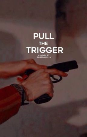 Pull the Trigger by rosesariella