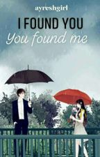 I Found you. You Found Me [On Going.] by ayreshgirl