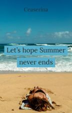 Hope Summer Never Ends by Ceaserina