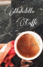 Maledetto caffè by coffeethoughtss