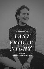 Last Friday Night ✔  | SP♡ by -summermist