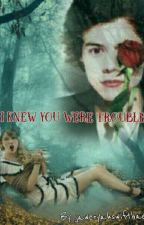 I Knew You Were Trouble  [T.S] [H.S]  by JaweryahSwiftBae