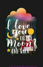 I Love You To The Moon And Back by alagadnimaxine
