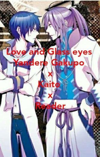 Love and glass eyes (Yandere Gakupo x Kaito x Female Reader