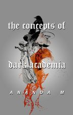 THE CONCEPTS OF DARK ACADEMIA by cvrsedgold
