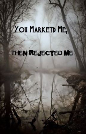 You Marked Me, Then Rejected Me by Rav_Amby