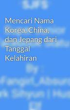 Mencari Nama Korea, China, dan Jepang dari Tanggal Kelahiran by fangirlabsurd90lines