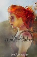 The 73rd Hunger Games by chaitealulu