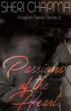 Passions of the Heart - BOOK 2 of PASSION series by SheriChapman