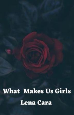 What Makes Us Girls by Lenacaraofficial