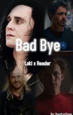 Bad Bye    Loki x Reader by DontEatSope