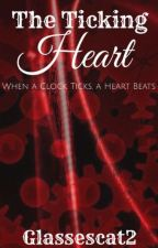 The Ticking Heart (Book 1 of the Clockwork Series) by glassescat2
