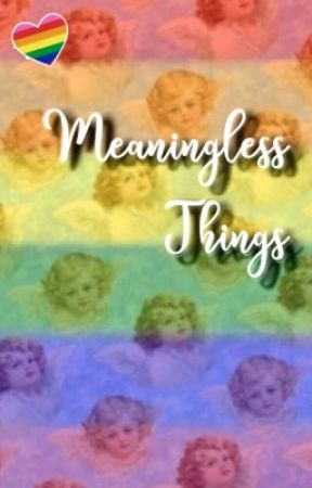 Meaningless Things by -damage-
