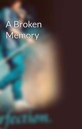 A Broken Memory by britnyashley