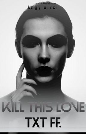 KILL THIS LOVE| MAFIA| TXT FF. by AngyNikki