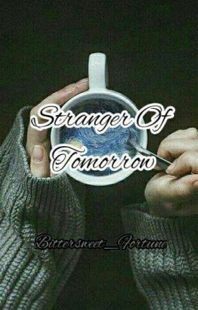 Stranger Of Tomorrow || Bittersweet_Fortune || by Bittersweet_Fortune