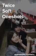 Twice Soft Oneshots by softwice_