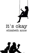It's Okay by ElizabethAnne-