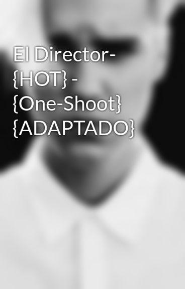 El Director- {HOT} - {One-Shoot} {ADAPTADO}