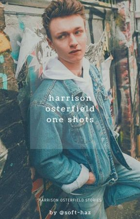Harrison Osterfield One Shots by bambirambles