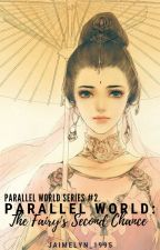 Parallel World: The Fairy's Second Chance [Parallel World Series # 2] by _Jammy_Nayre