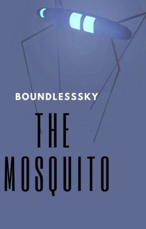 The Mosquito - Sci-fi Flash Fiction by BoundlessSky