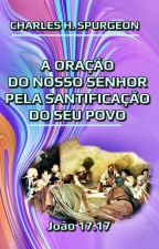A Oração do Nosso Senhor pela Santificação do Seu Povo by SilvioDutra0
