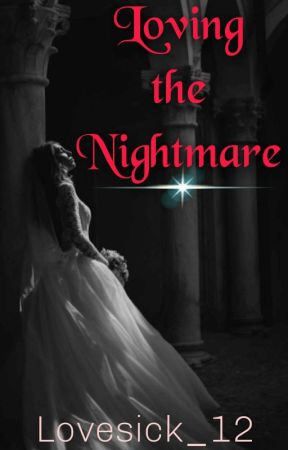 Loving the nightmare (Starts Soon)  by Lovesick_12