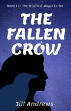 The Fallen Crow - Book 1 of the Misfits and Magic series by CelticWhovian