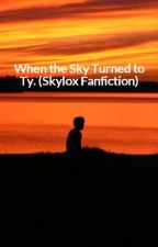 When the Sky Turned to Ty. (Skylox Fanfiction) by bandgeekmgc